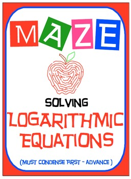 Maze - Logarithmic Functions-  Solving Log Fxns - Must Con