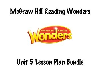McGraw Hill Reading Wonders Unit 5, Weeks 1-5 Lesson Plan Bundle
