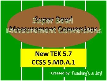 TEK 5.7 and CCSS 5.MD.A.1:  Measurement Conversions Super Bowl