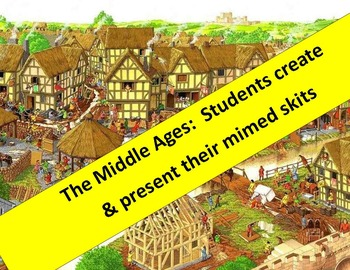 Middle Ages Mimed Skits:  students create & present.  Fun,