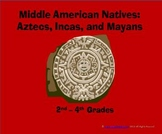 Middle American Natives: Aztecs, Incas and Mayans (5th - 8