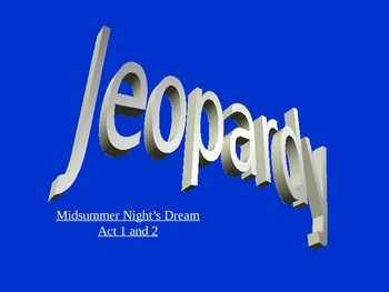 Midsummer Night's Dream Act 1 and 2 Jeopardy Review