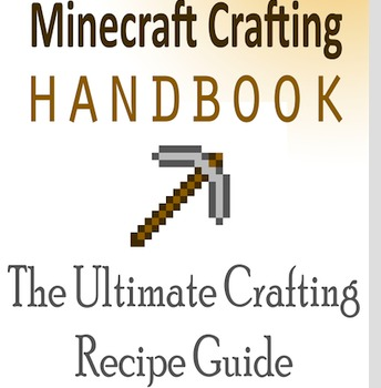 Minecraft Crafting Recipes: The Ultimate Crafting Recipe G
