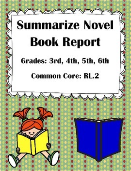 Summarize Novel Book Report- 3rd, 4th, 5th, 6th