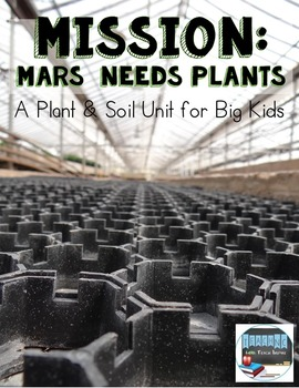 Mission: Mars Needs Plants- A Plant and Soil Unit for Big Kids