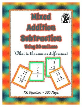 Mixed Addition & Subtraction using 20 and Less ~ 100 Equat