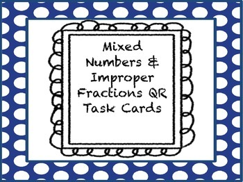 Mixed Number & Improper Fraction QR Task Cards, Quiz and M