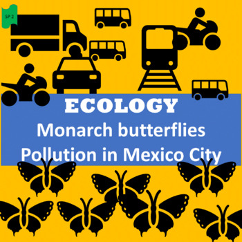 Ecology: Monarch butterflies; Mexico City pollution; 2 uni