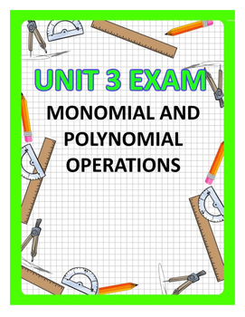 Monomial and Polynomial Operations Unit Exam - 2 Versions