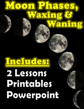Moon Phases, Waxing & Waning - 2 Lessons, Powerpoint & Printables