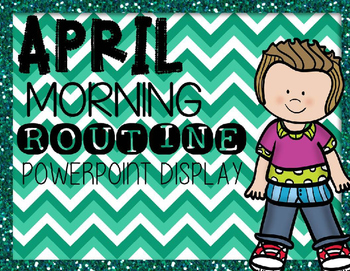 Morning Routine PowerPoint: April  2016 (Editable)