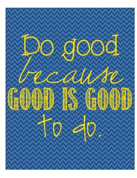 Motivational Poster: Do good because good is good to do.