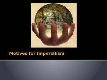 Motives/Reasons for European Imperialism