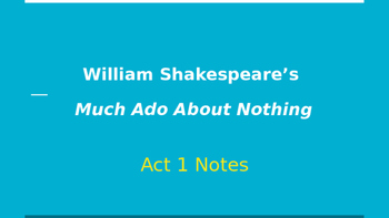 Much Ado About Nothing- Act 1 Guided Notes Powerpoint
