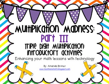 Multiplication Madness Part III: Introductory Triple Digit