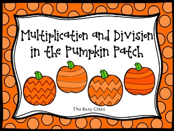 Multiplication and Division in the Pumpkin Patch