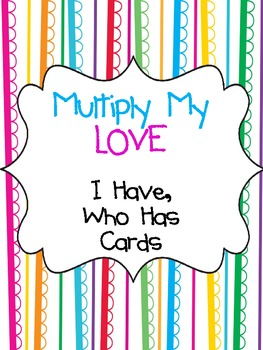 Multiply My LOVE- I Have, Who Has Cards