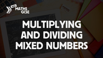 Multiplying & Dividing Mixed Numbers - Complete Lesson