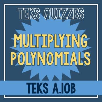 Multiplying Polynomials Quiz (TEKS A.10B)