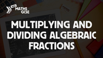 Multiplying and Dividing Algebraic Fractions - Complete Lesson