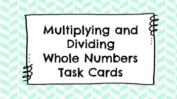 Multiplying and Dividing Whole Numbers Task Cards
