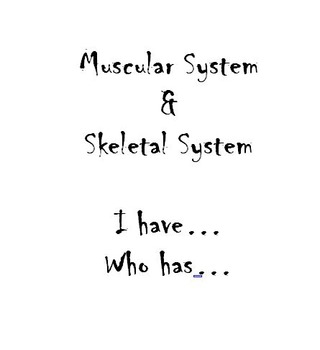Muscular and Skeletal System I Have... Who Has...