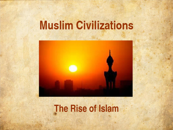 Muslim Civilizations - Rise of Islam