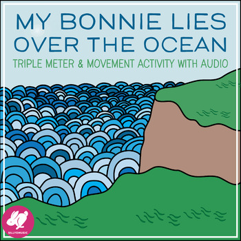 """My Bonnie Lies Over the Ocean,"" 3/4 Time & Movement Activ"
