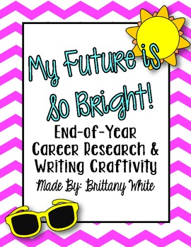 My Future is so Bright! (End-of-Year Career Research & Wri