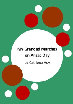 My Grandad Marches On Anzac Day by Catriona Hoy - 4 Worksh