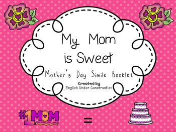 My Mom is Sweet:  A Mother's Day Simile Booklet