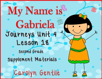 My Name is Gabriela Journeys Unit 4 Lesson 18 2nd Gr. Supp