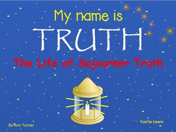 My Name is Truth   ~    The Life of Sojourner Truth  40 pg
