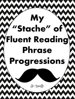 "My ""Stache"" of Fluent Reading Phrase Progressions CCSS Aligned"