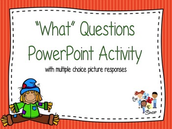 """What"" Questions PowerPoint Activity"