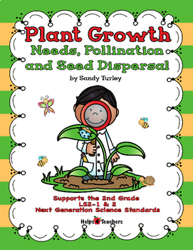 NGSS 2-LS 1&2: Plant Growth: Needs, Pollination and Seed D
