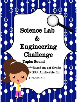 STEM- STEAM: 1st Grade NGSS Lab and Engineering Challenge: Sound