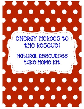 """""""Energy Heroes to the Rescue!"""" - Natural Resources Take-Home Kit"""