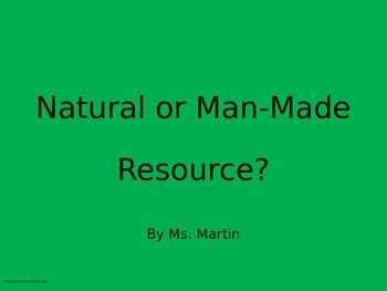 Natural or Man-Made Resource? PowerPoint