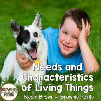 Needs and Characteristics of Living Things