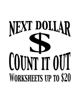 Next Dollar (Dollar Up) Count It Out - Worksheets up to 20
