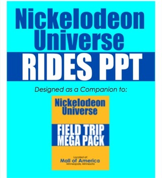 Nickelodeon Universe Rides PPT (Companion to NU Field Trip