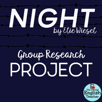 """""""Night"""" By Elie Wiesel: A Group Research Project"""