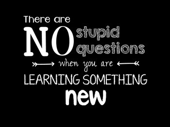 No stupid questions
