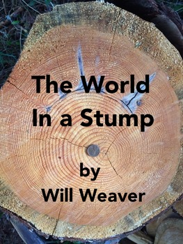 "Weaver, Will.  ""The World in a Stump"" (nonfiction)"