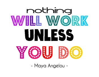 Nothing Will Work Unless You Do - Maya Angelou - Motivatio