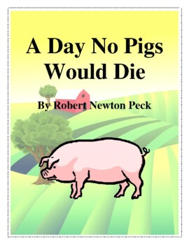 Novel Study, A Day No Pigs Would Die (by Robert Newton Pec