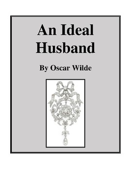 Novel Study, An Ideal Husband (by Oscar Wilde) Study Guide