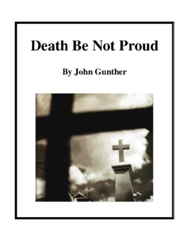 Novel Study, Death Be Not Proud (by John Gunther) Study Guide