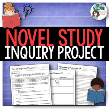 Novel Study - Inquiry Project for ANY Novel